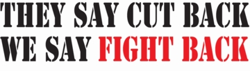 They Say Cut Back, We Say Fight Back Bumper Sticker