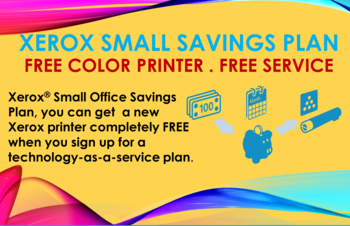 The Xerox®  Small Office Savings Plan Free color printer. Free service. It's time to advance your office.