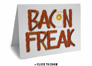 Bacon Freak Greeting Card