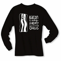 Bacon Is A Drug Long Sleeve Shirt - Black