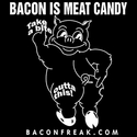Bacon Is Meat Candy (Take A Bite Outta This)