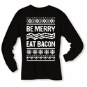 Be Merry, Eat Bacon Long Sleeve Shirt - Black or Red