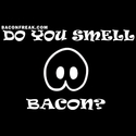 Do You Smell Bacon?