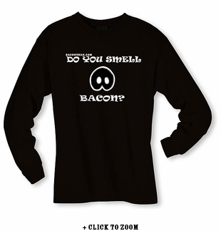 Do You Smell Bacon? Long Sleeve Shirt