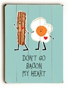 """Don't Go Bacon My Heart"" Vintage Wooden Sign"