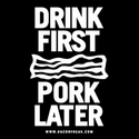 Drink First Pork Later