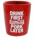 """Drink First Pork Later"" Red Shot Glass"