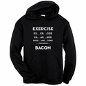 Exercise. . .Bacon Hooded Sweatshirt