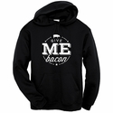 Give Me Bacon Hooded Sweatshirt
