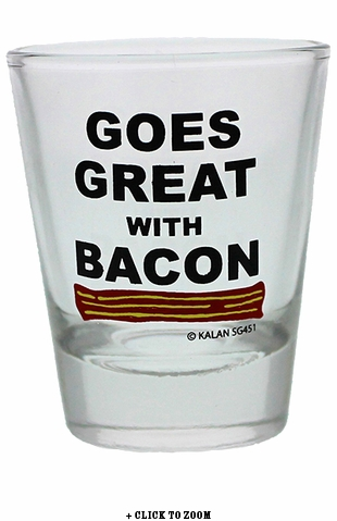 """Goes Great With Bacon"" Shot Glass"