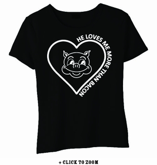 He Loves Me More Than Bacon Baby Doll Shirt
