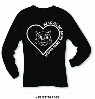 He Loves Me More Than Bacon Long Sleeve Shirt