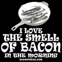 I Love The Smell Of Bacon In The Morning
