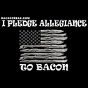 I Pledge Allegiance To Bacon