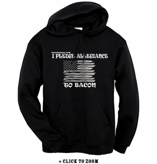 I Pledge Allegiance To Bacon Hooded Sweatshirt