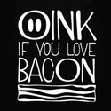 Oink If You Love Bacon