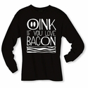 Oink If You Love Bacon Long Sleeve Shirt - Black