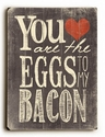 """You Are The Eggs to My Bacon"" Vintage Wooden Sign"