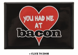 """You Had Me at Bacon"" Metal Magnet"