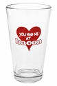 """You Had Me At Bacon"" Pub Glass"