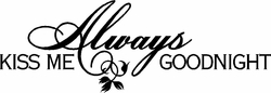 Bedroom Quotes - Always Kiss Me