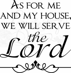 As For Me & My House We Will Serve the Lord
