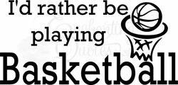 Wall Quotes (Sports) - I'd Rather Be Playing Basketball