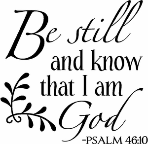 Wall Quotes - Be Still and Know That I am God