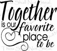 Together Our Favorite Place Wall Quote Decal