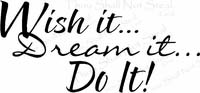 Wish It Dream It Do It Vinyl Wall Decals