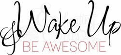 Motivational Quotes - Wake Up and Be Awesome  - Motivational Sayings