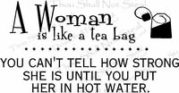 A Woman Is Like A Teabag Kitchen Wall Quote