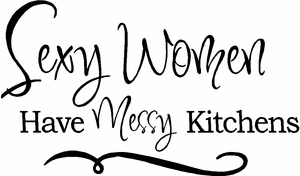 Kitchen Wall Decals - Sexy Women Have Messy Kitchens