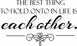 Love Quotes - The Best Thing to Hold Onto is Each Other