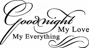 Bedroom Quotes - Goodnight My Love, My Everything