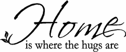 Home is Where the Hugs Are Wall Quote Decal