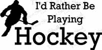 I'd Rather Be Playing Hockey