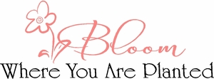Inspirational Quotes - Bloom Where You Are Planted