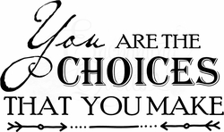 You are the Choices You Make