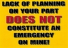 Lack Of Planning On Your Part Does Not Constitute An Emergency On Mine - Desk Sign