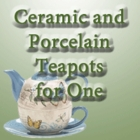 Ceramic and Porcelain Tea Pots For One