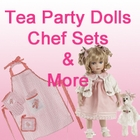 Tea Party Dolls and Chef's Sets and More