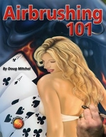 Airbrushing 101 - Wolfgang Publications