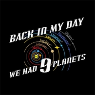 Back In My Day We Had 9 Planets Tee