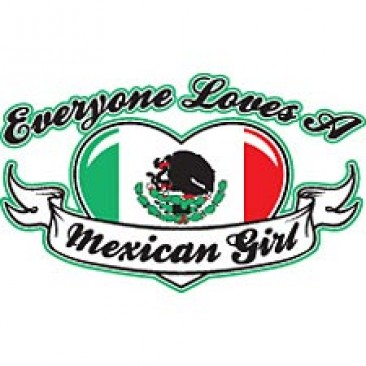 Everyone Love Mexican Girl