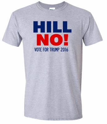 HILL NO!  Vote For Trump T-Shirt