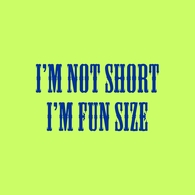 I'm Not Short, I'm Fun Size T-Shirt