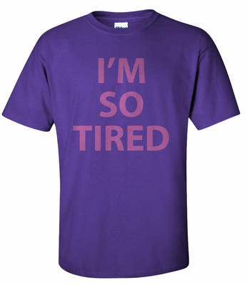 I'm So Tired T-shirts