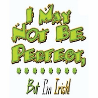 I May Not Be Perfect, But I'm Irish.
