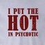 I Put the HOT in Psychotic Tee